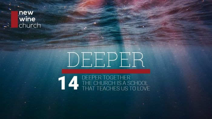 Deeper: 14 - Deeper Together - The Church is a school that teaches us to love.