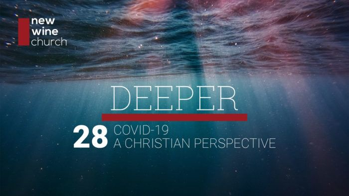 Deeper: 28 - Covid-19 A Christian Perspective