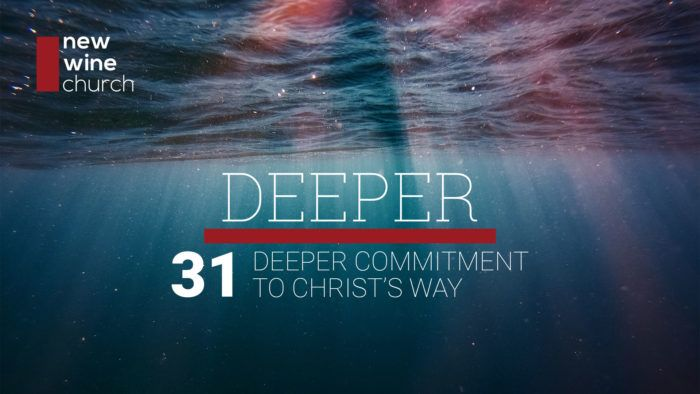 Deeper: 31 - Deeper Commitment to Christ's Way